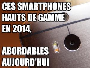 Ces smartphones hauts de gamme de 2014 qui chutent jusqu'à 36.5%