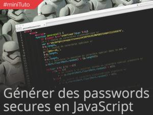 #miniTuto Générer des mots de passes sécures à la volée en JavaScript #1