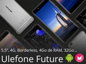 Ulefone Future – Un smartphone borderless, 4G, 32GB, sous Helio P10 à 200€