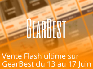 Grosse vente flash sur GearBest.com du 14 au 17 juin : Smartphones, Box TV, Smartwaches, Tablettes…