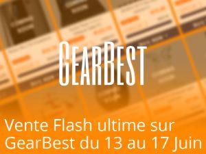 Grosse vente flash sur GearBest.com du 14 au 17 juin : Smartphones, Box TV, Smartwaches, Tablettes…