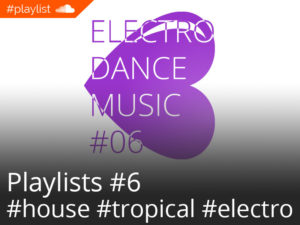#playlist Soundcloud Electro Dance Music #06