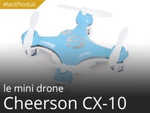Cheerson CX-10 le nano-drone à moins de 15€ en test
