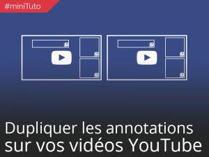 #minituto 11 : Dupliquer les annotations sur vos vidéos YouTube