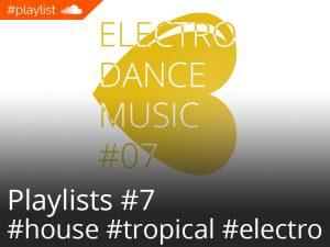 #playlist Soundcloud Electro Dance Music #07