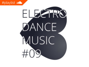 #playlist Soundcloud Electro Dance Music #09