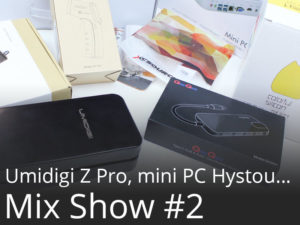 Mix Show #2 UMIDIGI Z PRO, mini PC, HUB USB Type-C, Goodies… Achats et futurs tests
