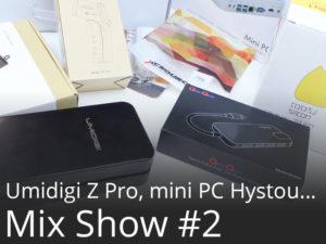 Mix Show #2 UMIDIGI Z PRO, mini PC, HUB USB Type-C, Goodies… Achats et futurs tests