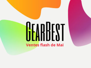 Ventes flash massives du 10 au 15 Mai sur Gearbest !