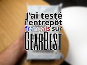 J'ai testé l'entrepôt français sur Gearbest…
